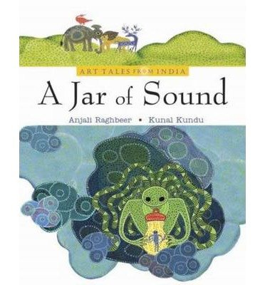 [(Jar of Sound)] [ By (author) Anjali Raghbeer, Illustrated by Kunal Kundu ] [August, 2012]