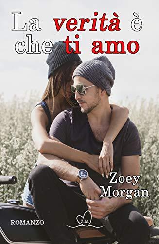 La verità è che ti amo (Italian Edition)