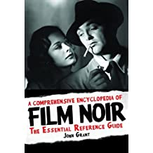 A Comprehensive Encyclopedia of Film Noir: The Essential Reference Guide by John Grant (2013-10-30)