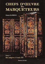 Chefs-d'oeuvre des marqueteurs. Des origines à Louis XIV