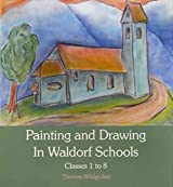 [Painting and Drawing in Waldorf Schools: Classes 1 to 8] (By: Thomas Wildgruber) [published: December, 2012]
