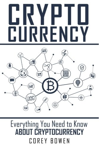 Cryptocurrency: Everything You Need to Know About Cryptocurrency: Volume 1 (Cryptocurrency, Bitcoin, Blockchain, Ethereum)