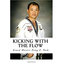 Kicking with the Flow: Master Park's Tae Kwon Do Journey (Korean Edition) by Grand Master Dong O. Park (2016-02-09)