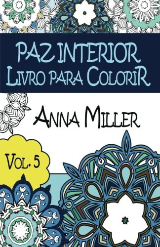 Paz Interior Livro para colorir: Livro de bolso Anti-Stress Arteterapia: Livro de colorir terapêutico para Adultos: Volume 5 (Arte Para a Alma)