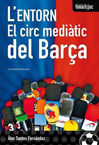 L'entorn. El circ mediàtic del Barça (Catalan Edition) por Àlex Santos Fernández