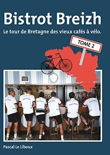 Bistrot Breizh (2) : Bistrot breizh : Le tour de Bretagne des vieux cafés à vélo