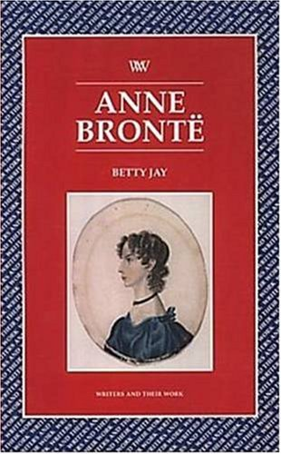 Anne Bronte (Writers & Their Work) by Betty Jay (2007-05-10)