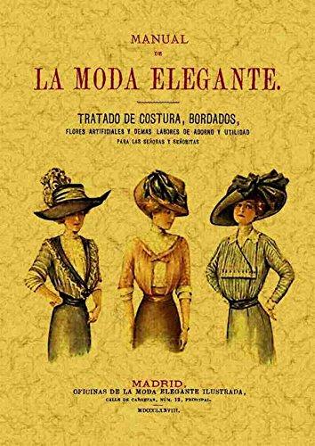 Manual de la moda elegante : tratado de costura, bordados, flores artificiales y demás labores de adorno y utilidad con un método de corte y confección por Aa.Vv.