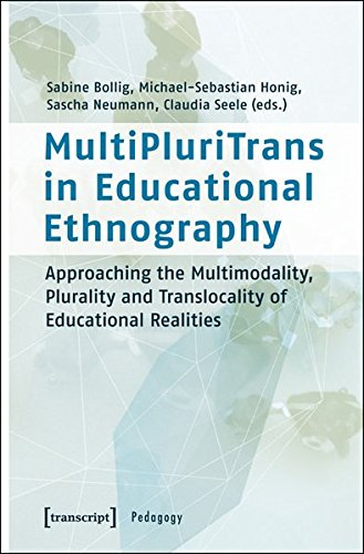 MultiPluriTrans in Educational Ethnography: Approaching the Multimodality, Plurality and Translocality of Educational Realities (Padagogik)