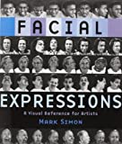 Facial Expressions - A Visual Reference for Artists by Simon, Mark (2005) Paperback