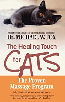 Healing Touch for Cats: The Proven Massage Program for Cats, Revised Edition by [Fox, Michael W.]