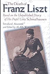 [The Death of Franz Liszt: Based on the Unpublished Diary of His Pupil Lina Schmalhausen] (By: Lina Schmalhausen) [published: December, 2002]