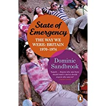 State of Emergency: The Way We Were: Britain, 1970-1974 by Dominic Sandbrook (2011-05-26)