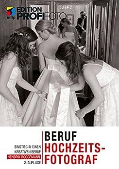 Beruf Hochzeitsfotograf- Einstieg in einen kreativen Beruf (Edition ProfiFoto)
