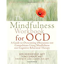 Mindfulness Workbook for OCD: A Guide to Overcoming Obsessions and Compulsions Using Mindfulness and Cognitive Behavioral Therapy (New Harbinger Self-Help Workbook)