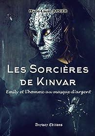 Les Sorcières de Kinvar Tome 2: Emily et l'homme au masque d'argent par Marie-Laure Junier