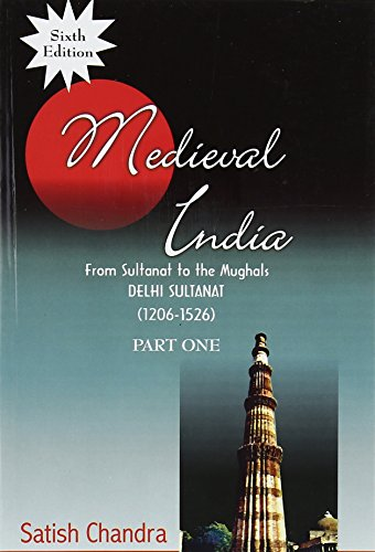 Medieval India: From Sultanat to the Mughals-Delhi Sultanat (1206-1526) – 1