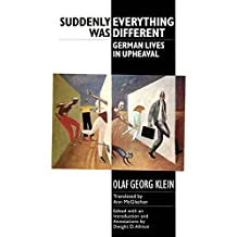 Suddenly Everything Was Different: German Lives in Upheaval (Studies in German Literature Linguistics and Culture)