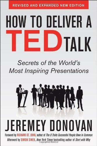 How to Deliver a TED Talk: Secrets of the World's Most Inspiring Presentations, revised and expanded new edition, with a foreword by Richard St. John and an afterword by Simon Sinek by Donovan, Jeremey (2013) Paperback