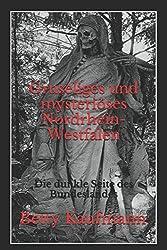 Gruseliges und mysteriöses Nordrhein-Westfalen: Die dunkle Seite des Bundeslandes (Gruseliges und mysteriöses Deutschland, Band 2)