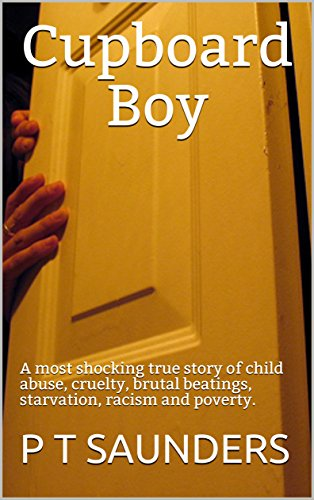 Cupboard Boy: A truly disturbing story of child abuse. A gripping and emotional page turner, you won't be able to put down (The P T Saunders Story. Book 1) (English Edition) por P T SAUNDERS