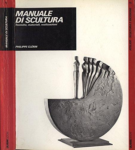 Manuale di scultura. Tecniche, materiali, realizzazioni.