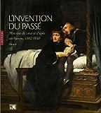 L'invention du passé. Histoires de coeur et d'épée en Europe (1802-1850) Tome II