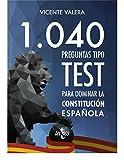 1040 preguntas tipo test para dominar la Constitución Española (Derecho - Práctica Jurídica)