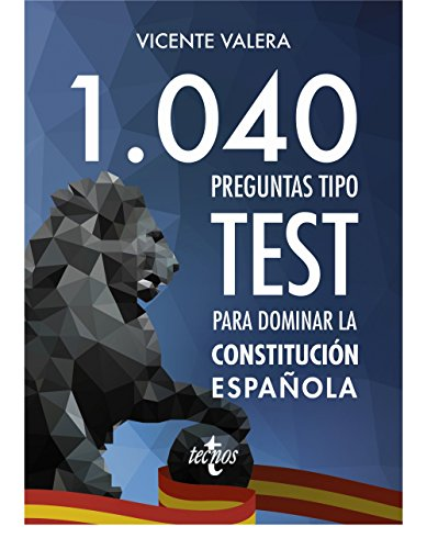 1040 preguntas tipo test para dominar la Constitución española por Vicente J. Valera Gómez de la Peña