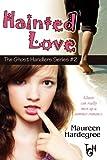 Hainted Love: Volume 2 (The Ghost Handlers Series)