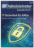 IT-Sicherheit für KMUs: Konzepte, Werkzeuge und Best Practices (IT-Administrator Sonderheft 2018)