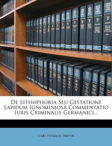 De Lithophoria Seu Gestatione Lapidum Ignominiosa Commentatio Iuris Criminalis Germanici...
