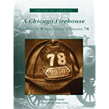 A Chicago Firehouse: Stories of Wrigleyville's Engine 78 (Voices of America) (English Edition)