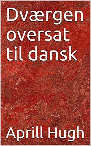 Dværgen oversat til dansk (Danish Edition) por Aprill  Hugh