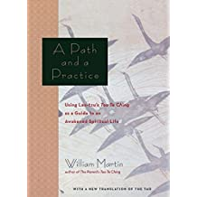 A Path and a Practice: Using Lao Tzu's Tao Te Ching as a Guide to an Awakened Spiritual Life (English Edition)