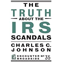 The Truth About the IRS Scandals (Encounter Broadside, Band 35)
