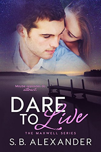 Dare to Live (The Maxwell Series Book 5) by [Alexander, S.B.]