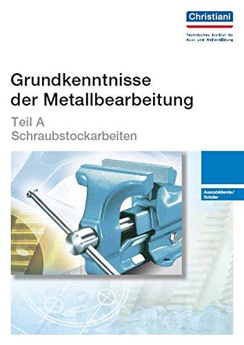Grundkenntnisse der Metallbearbeitung - Teil A: Schraubstockarbeiten - Auszubildende /Schüler