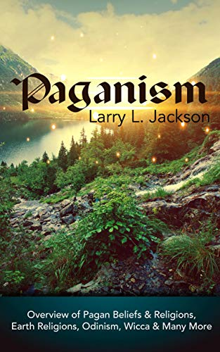 Paganism: Overview of Pagan Beliefs and Religions, Earth Religions, Odinism, Wicca and Many More book cover