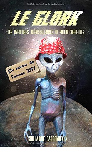 Le Glork: Les aventures interstellaires du Poitou-Charentes par Guillaume Carbonneaux