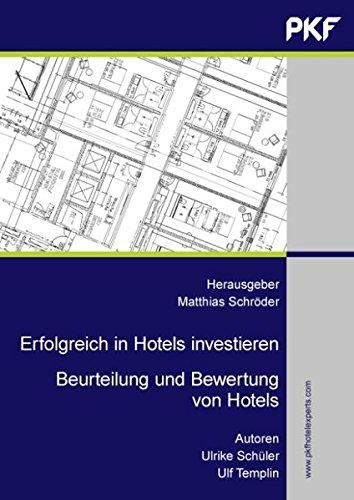Erfolgreich in Hotels investieren: Beurteilung und Bewertung von Hotels. Eine professionelle Arbeitshilfe für Investoren, Banken, Projektentwickler, ... Gutachter, Berater und Makler (Hotel W)