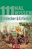 Entdecker & Erfinder (111 mal Wissen). Berühmte Personen und ihre Erfindungen / Entdeckungen. Von der Antike bis heute