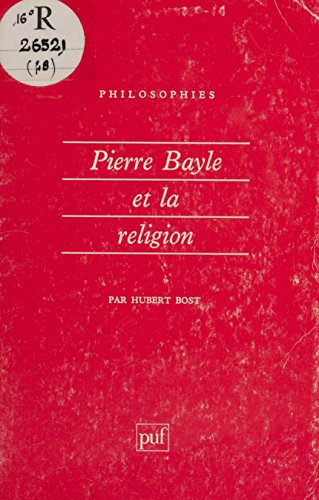 Pierre Bayle et la religion (Philosophies t. 48)