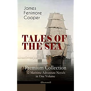 TALES OF THE SEA – Premium Collection: 12 Maritime Adventure Novels in One Volume (Illustrated): Including the Biography of the Author and His Personal Experiences as a Seaman