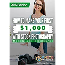 How to Make Your First $1,000 with Stock Photography: And Become a Better Photographer (English Edition)