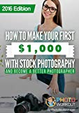 How to Make Your First $1,000 with Stock Photography: And Become a Better Photographer