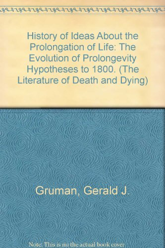 History of Ideas About the Prolongation of Life: The Evolution of Prolongevity Hypotheses to 1800. (The Literature of Death and Dying)