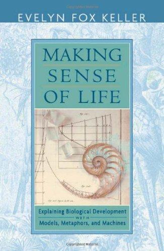 Making Sense of Life: Explaining Biological Development with Models, Metaphors, and Machines (English Edition)
