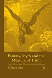 Fantasy, Myth and the Measure of Truth: Tales of Pullman, Lewis, Tolkien, MacDonald and Hoffmann by W. Gray (2010-09-15)