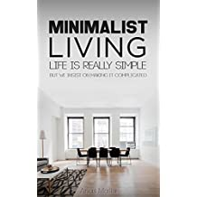 Minimalist Living: Complete Guide to Minimalism, How to Declutter Your Home, Simplify Your Life & Live a Meaningful Life.. (Travel, Transportation, Home, ... Less is More Book 1) (English Edition)